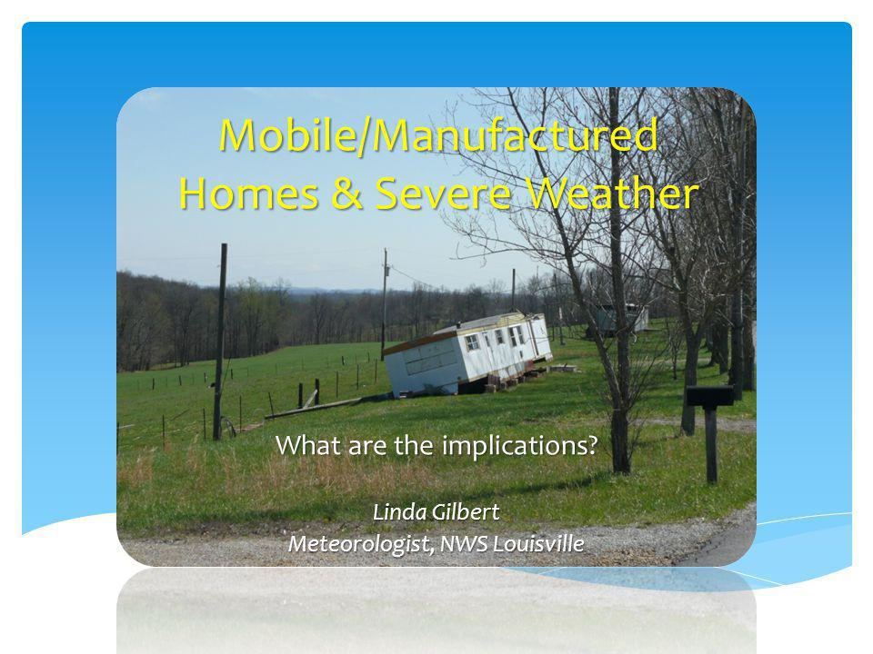 It is important for residents of mobile/manufactured homes: to have a severe weather plan in place to have a severe weather plan in place to have easy access to safe shelter during severe weather, particularly tornadoes to have easy access to safe shelter during severe weather, particularly tornadoes to be aware of impending hazardous weather to be aware of impending hazardous weather to have a NOAA Weather Radio, especially when severe weather is expected to occur overnight to have a NOAA Weather Radio, especially when severe weather is expected to occur overnight Bottom Line