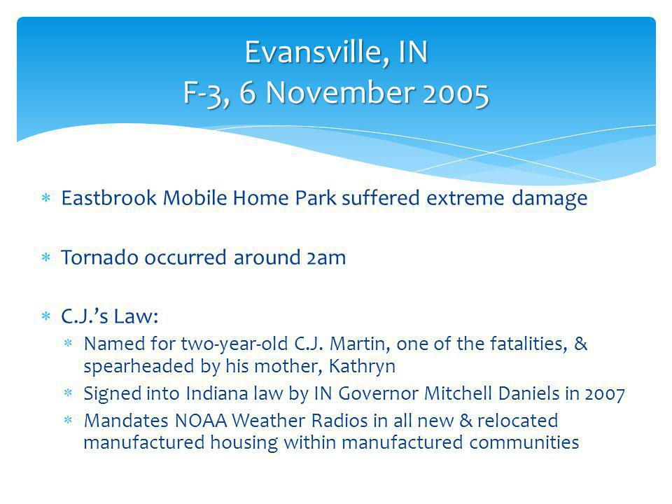 Eastbrook Mobile Home Park suffered extreme damage Tornado occurred around 2am C.J.s Law: Named for two-year-old C.J.