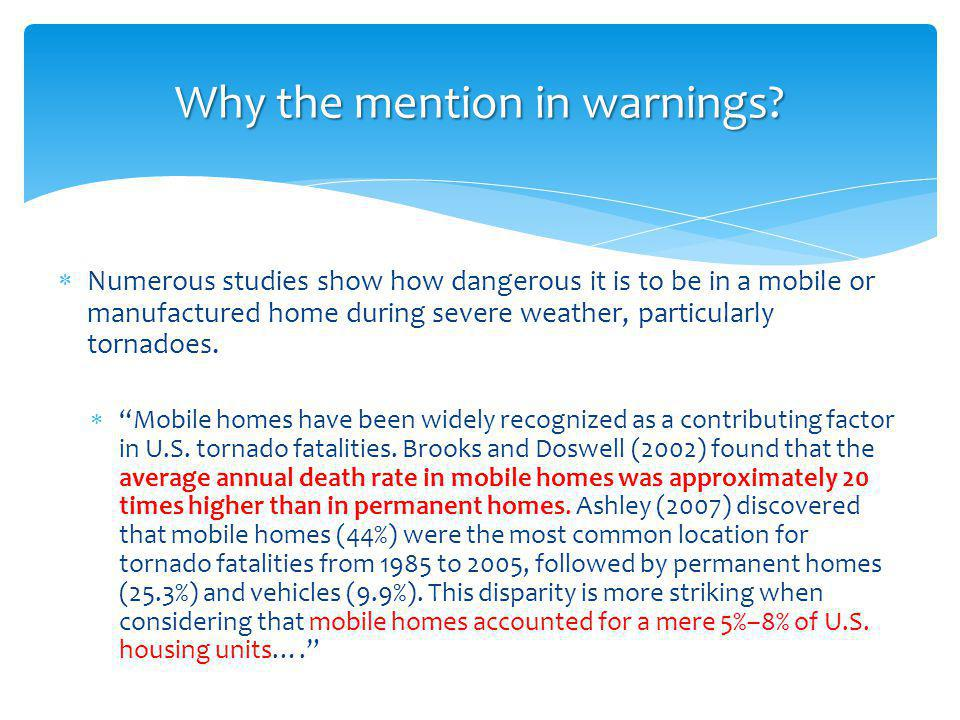 Numerous studies show how dangerous it is to be in a mobile or manufactured home during severe weather, particularly tornadoes.