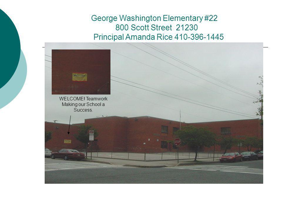George Washington Elementary #22 800 Scott Street 21230 Principal Amanda Rice 410-396-1445 WELCOME.