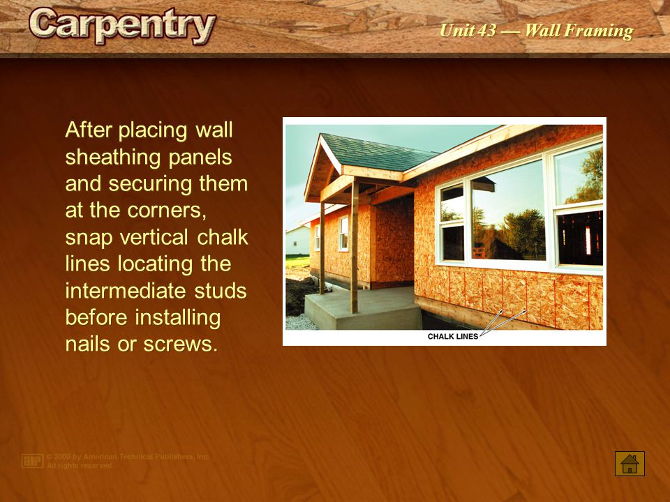 Unit 43 Wall Framing Wall sheathing panels can be placed with the grain running vertically or horizontally.