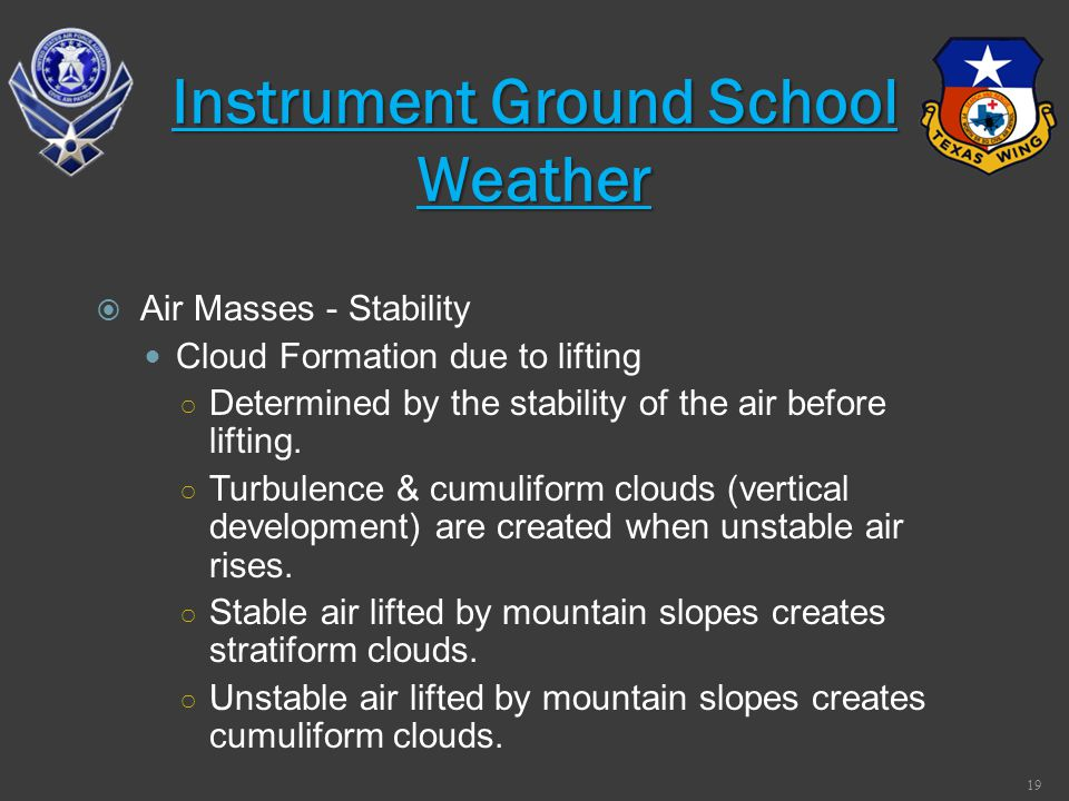 Air Masses - Stability Cloud Formation due to lifting Determined by the stability of the air before lifting. Turbulence & cumuliform clouds (vertical