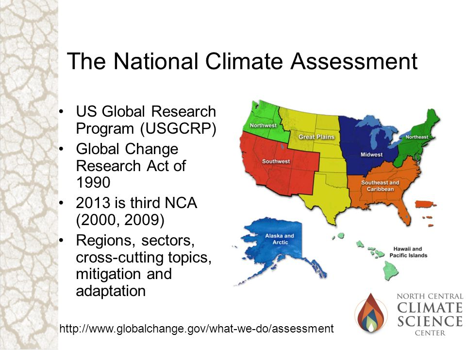 The National Climate Assessment US Global Research Program (USGCRP) Global Change Research Act of 1990 2013 is third NCA (2000, 2009) Regions, sectors