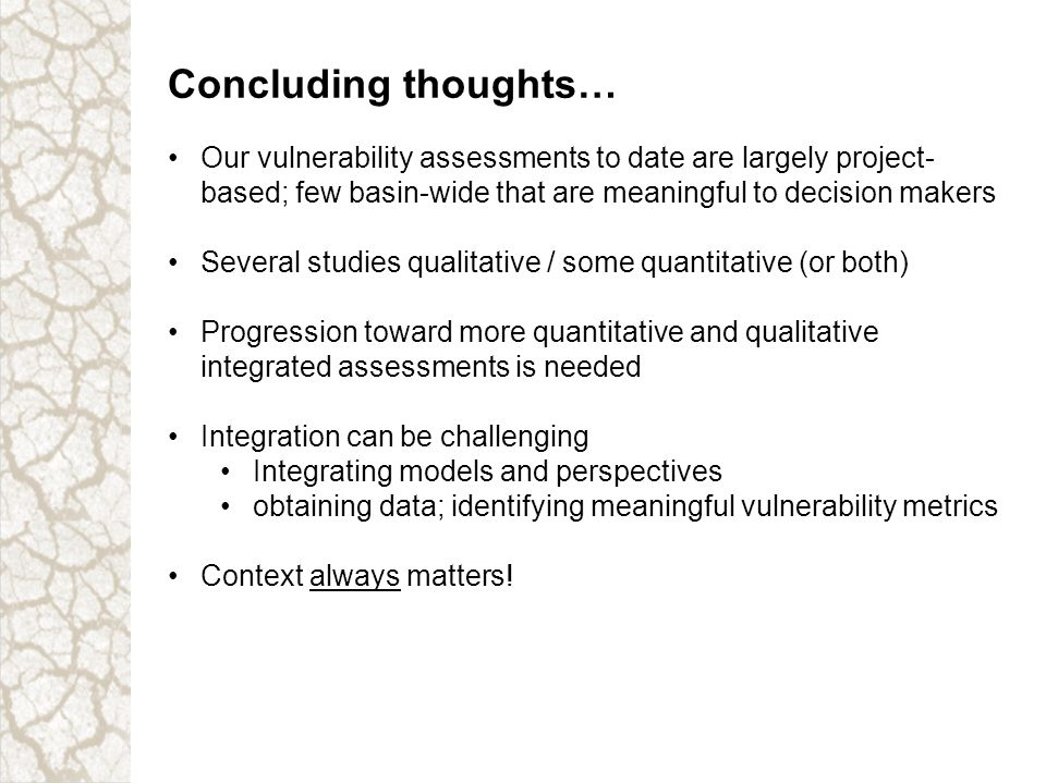 Concluding thoughts… Our vulnerability assessments to date are largely project- based; few basin-wide that are meaningful to decision makers Several s