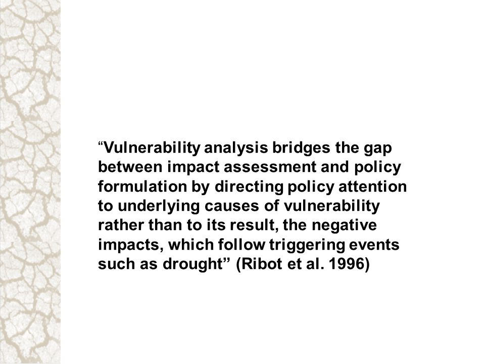 Vulnerability analysis bridges the gap between impact assessment and policy formulation by directing policy attention to underlying causes of vulnerab