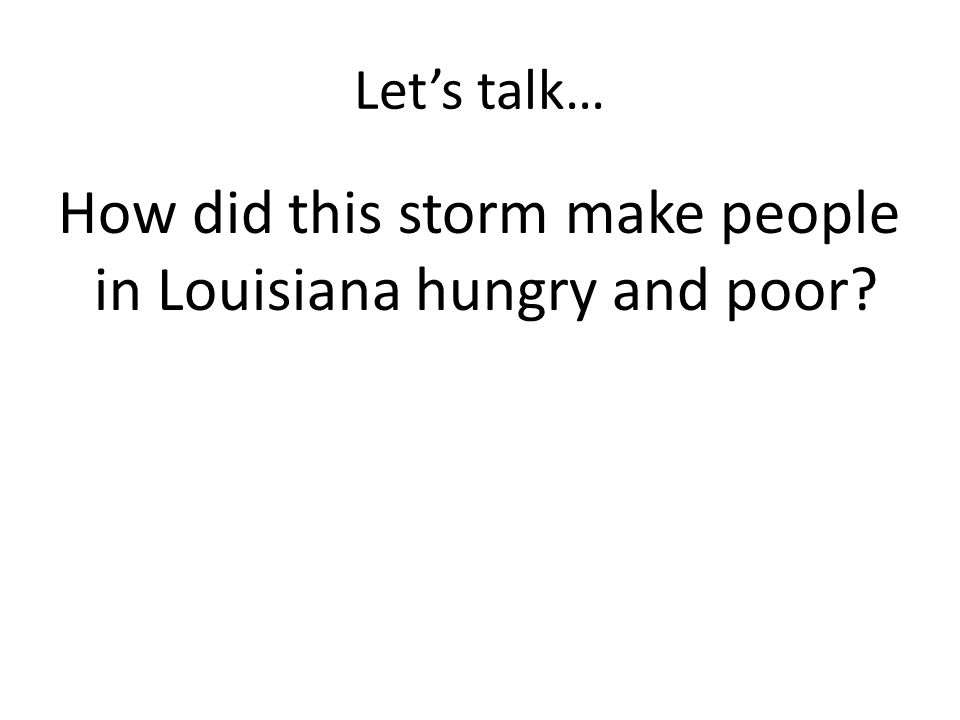 Lets talk… How did this storm make people in Louisiana hungry and poor