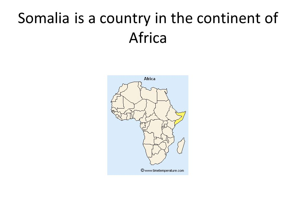 Somalia is a country in the continent of Africa