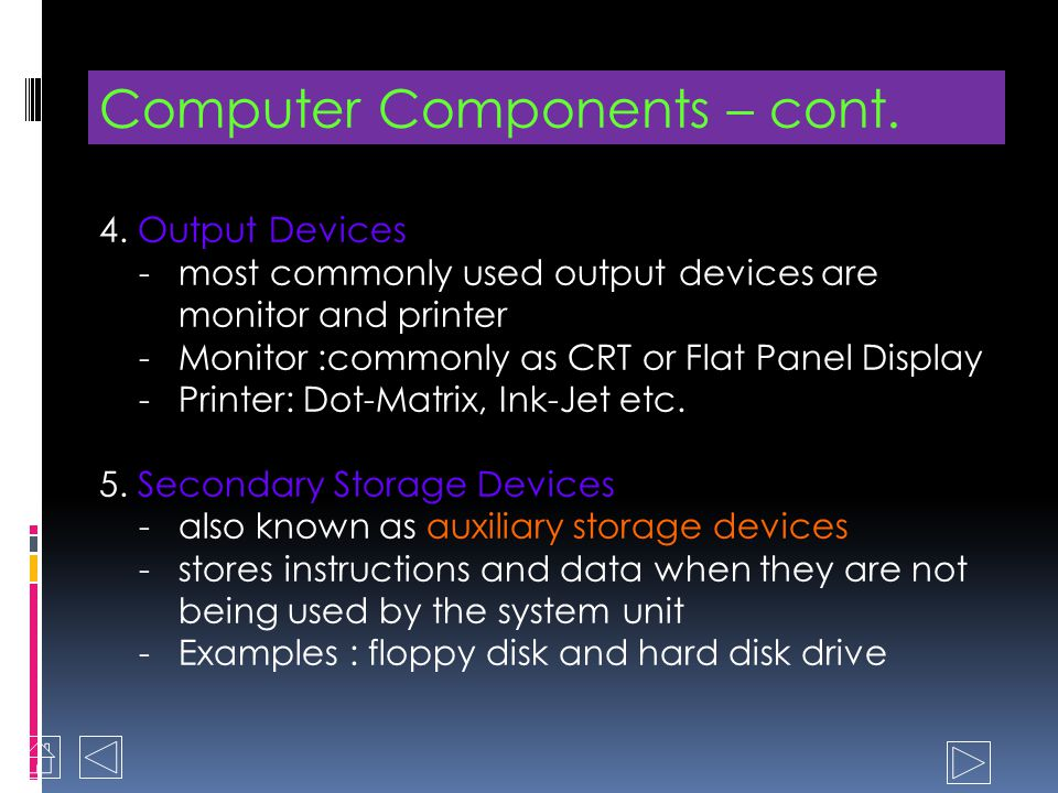 Computer Components 1. Input Devices - examples: keyboard and the mouse - data entered on the keyboard and temporarily stored in the computers memory