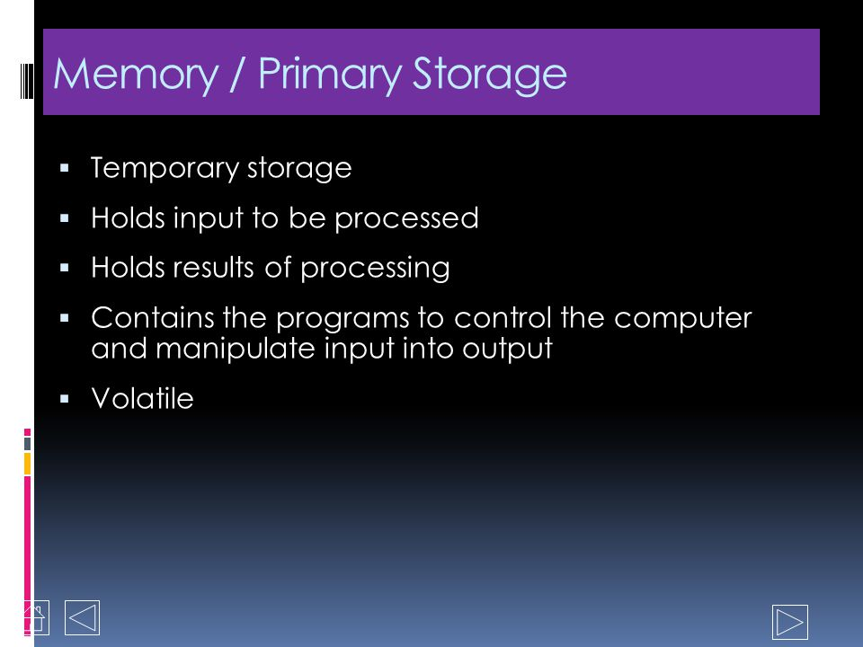 The Processor Central Processing Unit (CPU) Converts data to useful information Interpret and execute instructions Communicate with input, output and storage Two Types of Storage Secondary storage long-term storage Primary storage or memory temporary storage