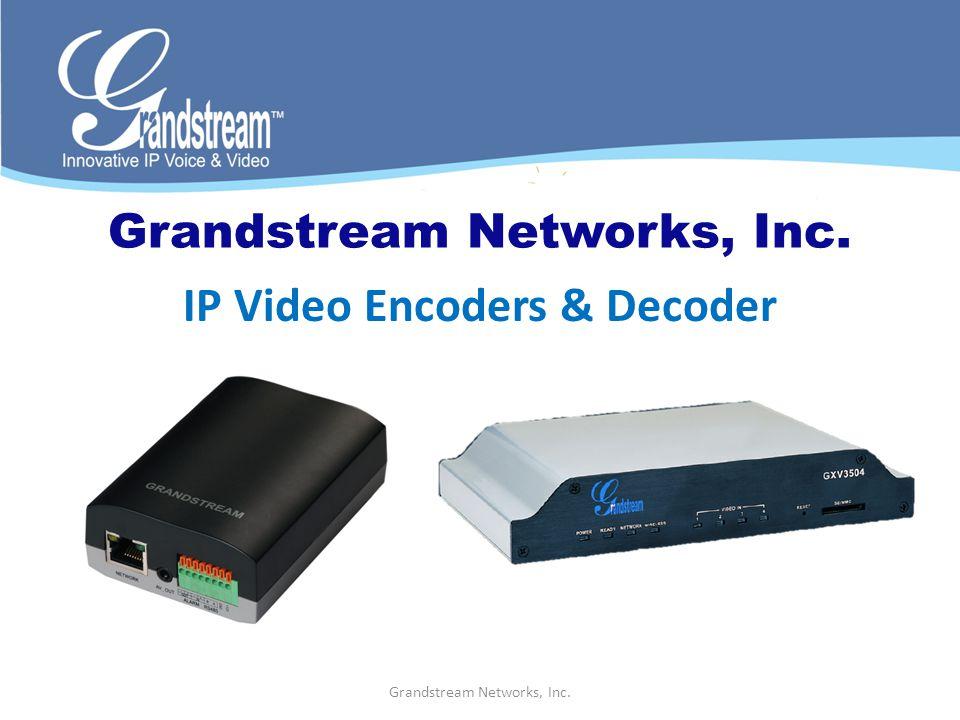 Grandstream Networks, Inc. IP Video Encoders & Decoder