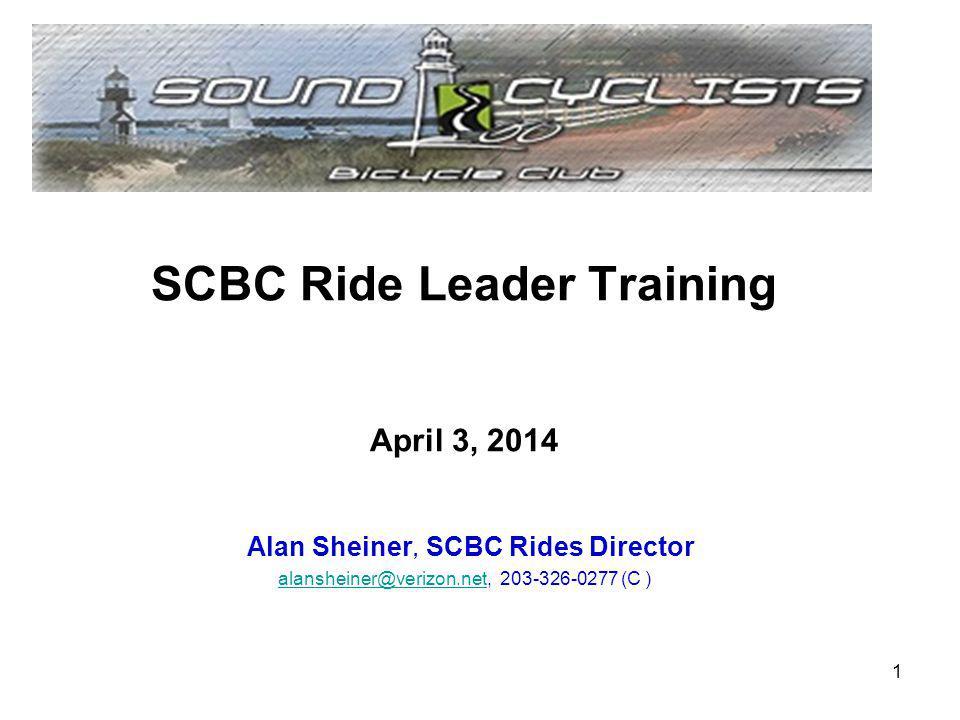 SCBC Ride Leader Training April 3, 2014 Alan Sheiner, SCBC Rides Director alansheiner@verizon.net, 203-326-0277 (C ) alansheiner@verizon.net 1