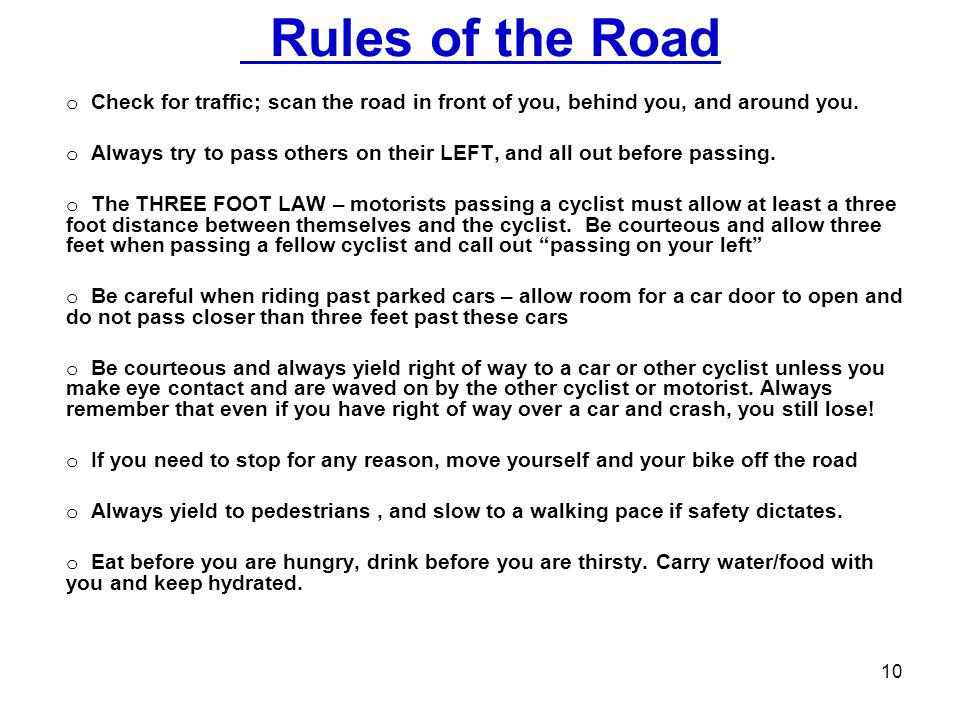 Rules of the Road o Check for traffic; scan the road in front of you, behind you, and around you. o Always try to pass others on their LEFT, and all o