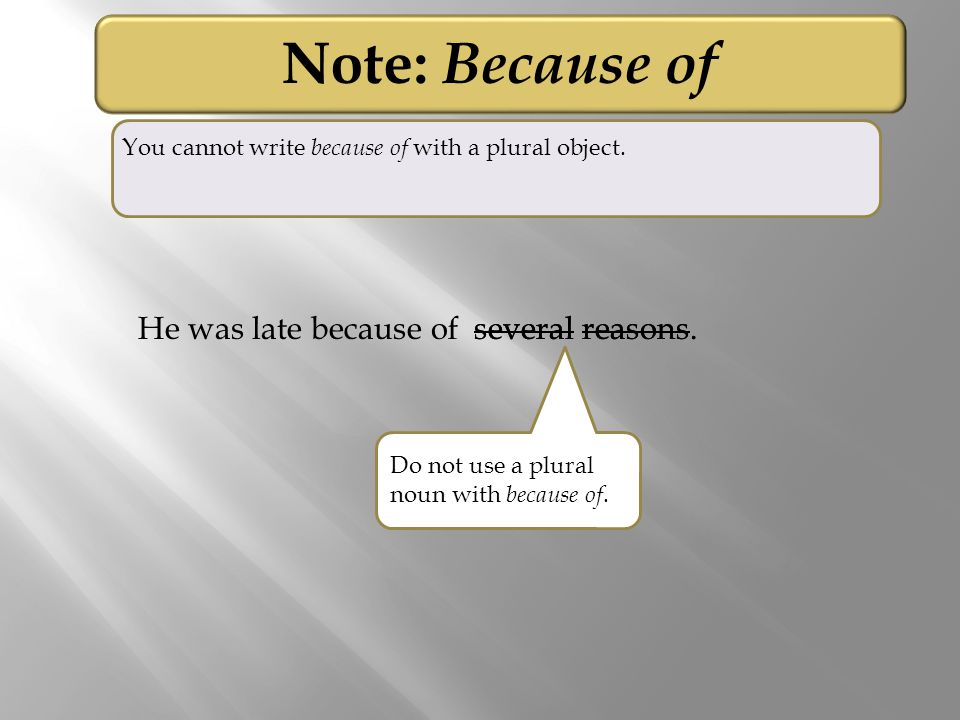 several reasons. Note: Because of You cannot write because of with a plural object. He was late because ofseveral reasons. Do not use a plural noun wi