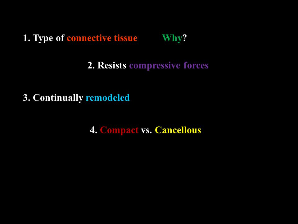 1. Type of connective tissue 2. Resists compressive forces 3.