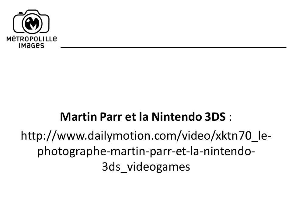 Martin Parr et la Nintendo 3DS : http://www.dailymotion.com/video/xktn70_le- photographe-martin-parr-et-la-nintendo- 3ds_videogames