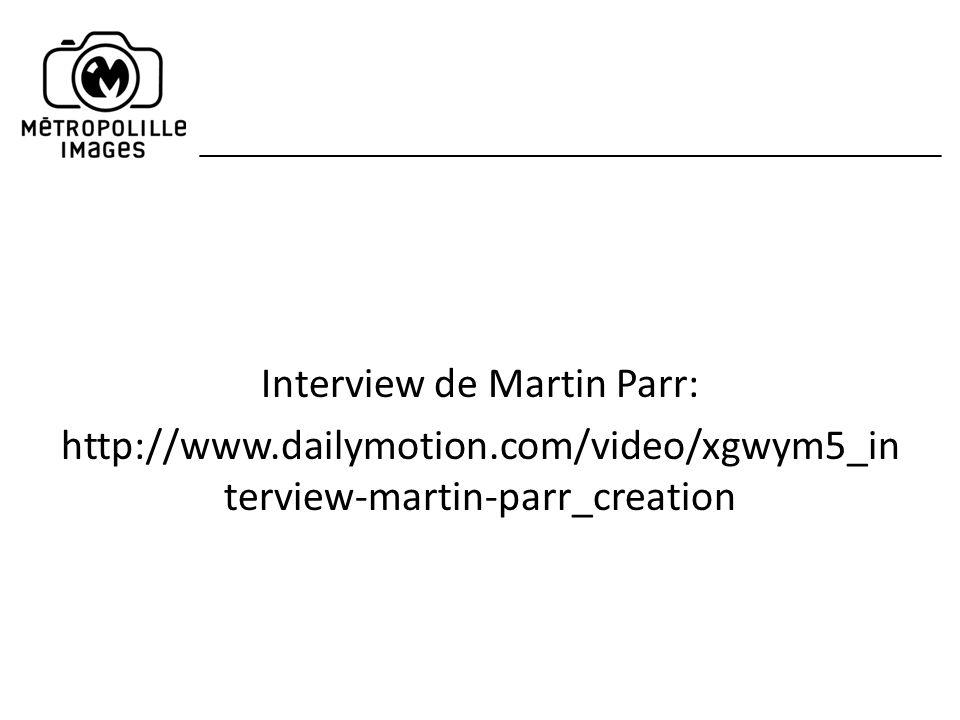 Interview de Martin Parr: http://www.dailymotion.com/video/xgwym5_in terview-martin-parr_creation