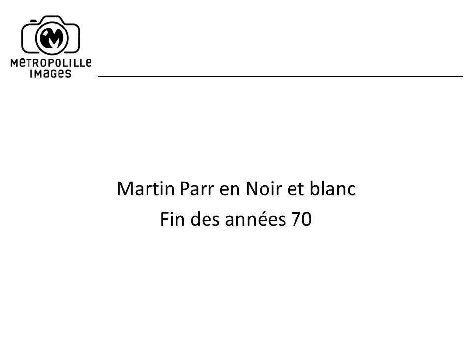 Martin Parr en Noir et blanc Fin des années 70