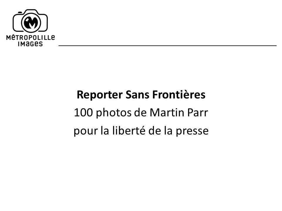 Reporter Sans Frontières 100 photos de Martin Parr pour la liberté de la presse