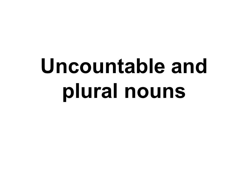 Uncountable and plural nouns
