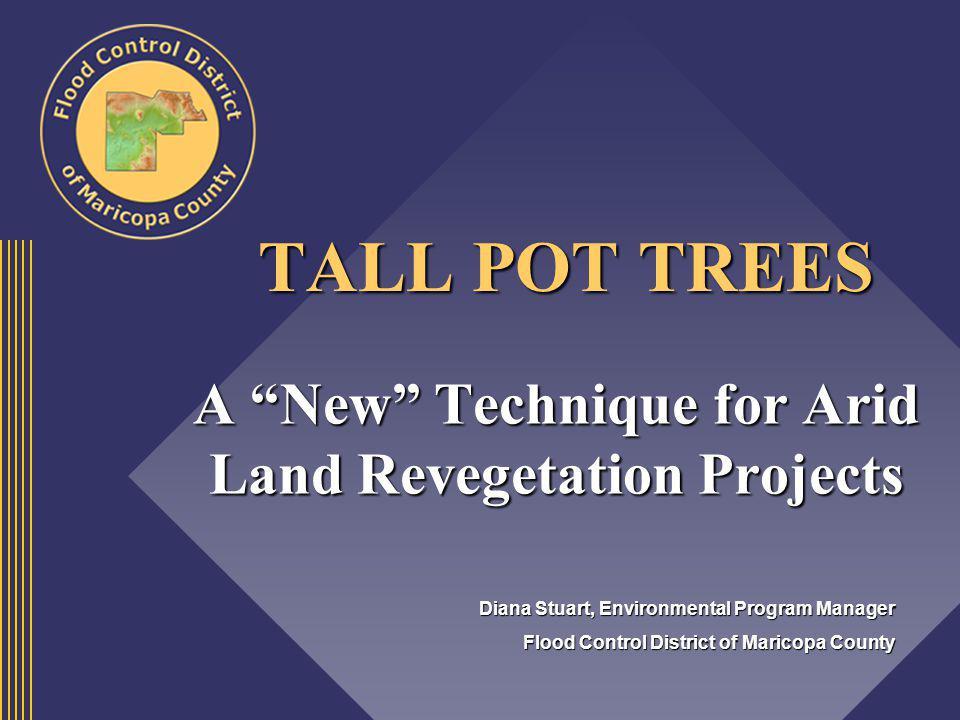 TALL POT TREES TALL POT TREES A New Technique for Arid Land Revegetation Projects Diana Stuart, Environmental Program Manager Flood Control District o