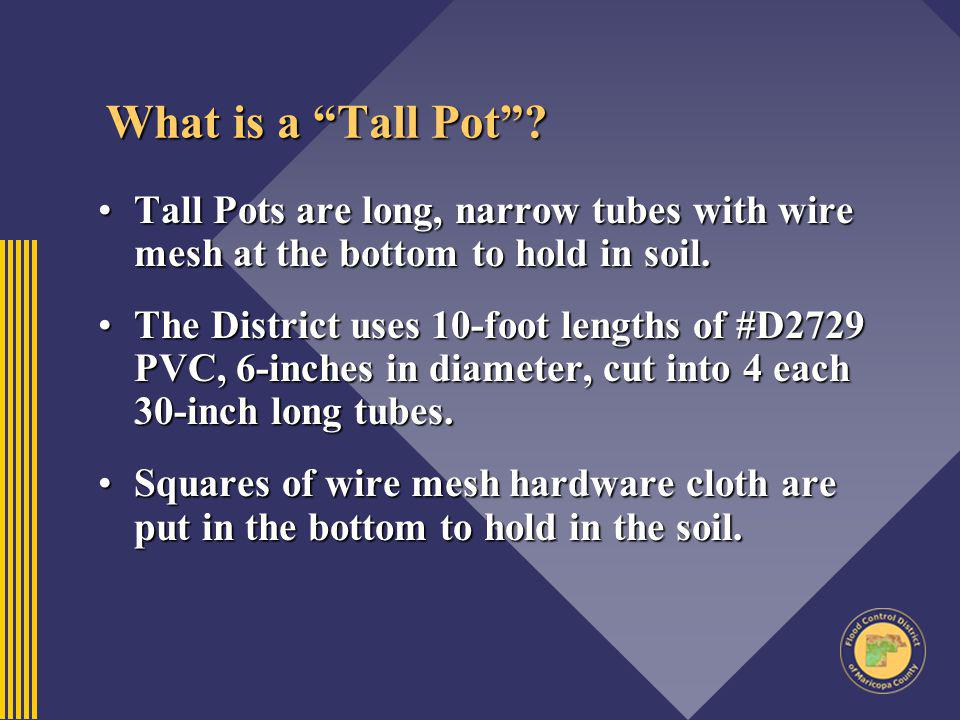 What is a Tall Pot? Tall Pots are long, narrow tubes with wire mesh at the bottom to hold in soil.Tall Pots are long, narrow tubes with wire mesh at t
