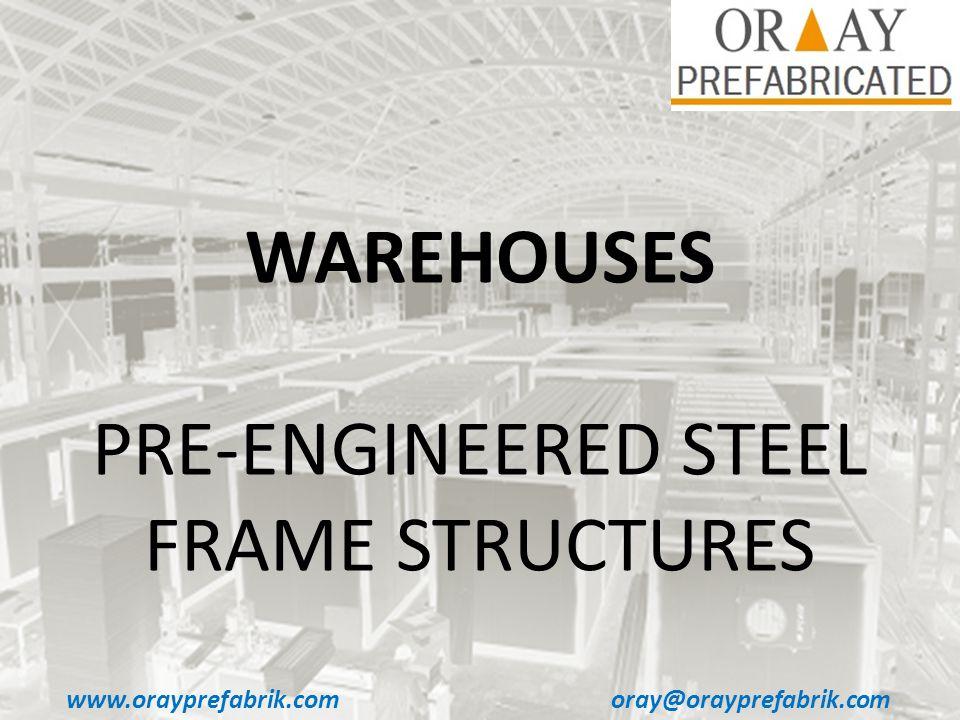 www.orayprefabrik.comoray@orayprefabrik.com WAREHOUSES PRE-ENGINEERED STEEL FRAME STRUCTURES