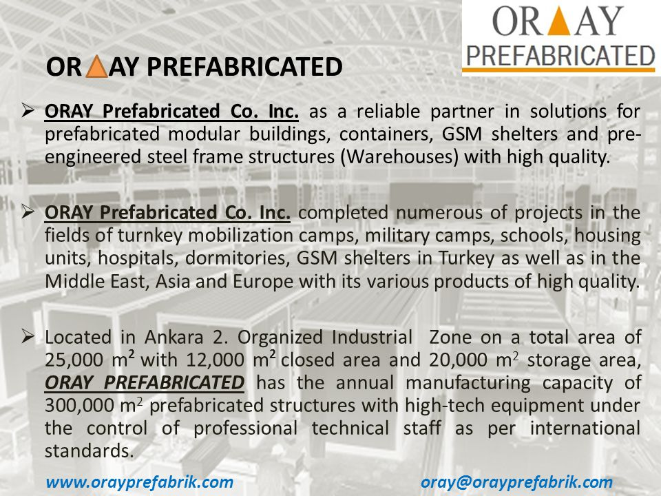 ORAY Prefabricated Co. Inc. as a reliable partner in solutions for prefabricated modular buildings, containers, GSM shelters and pre- engineered steel