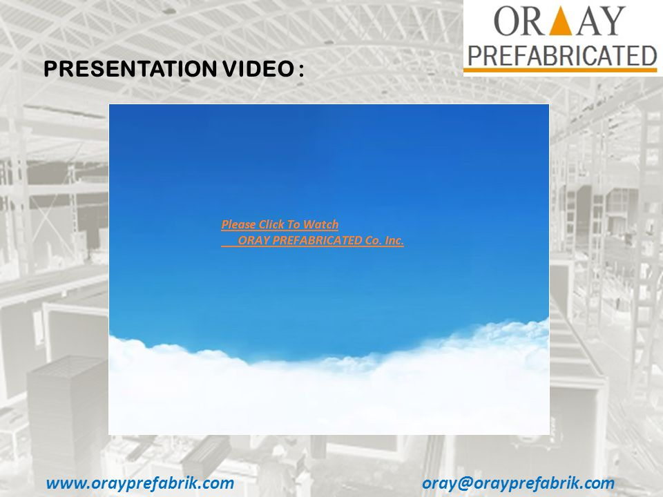 www.orayprefabrik.comoray@orayprefabrik.com PRESENTATION VIDEO :