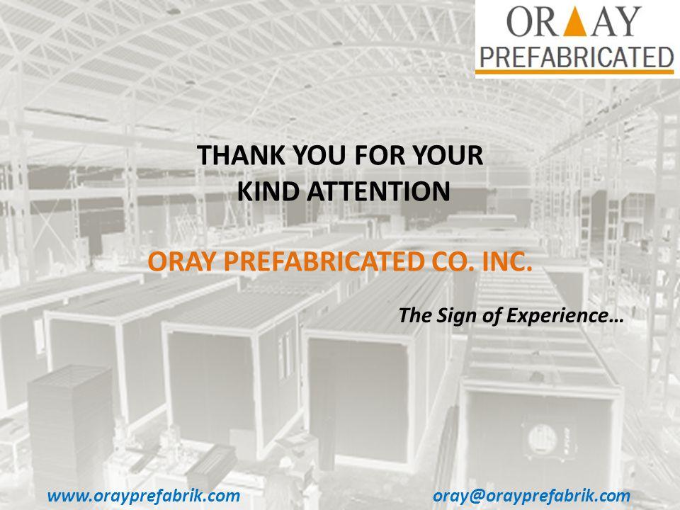 www.orayprefabrik.comoray@orayprefabrik.com THANK YOU FOR YOUR KIND ATTENTION ORAY PREFABRICATED CO.