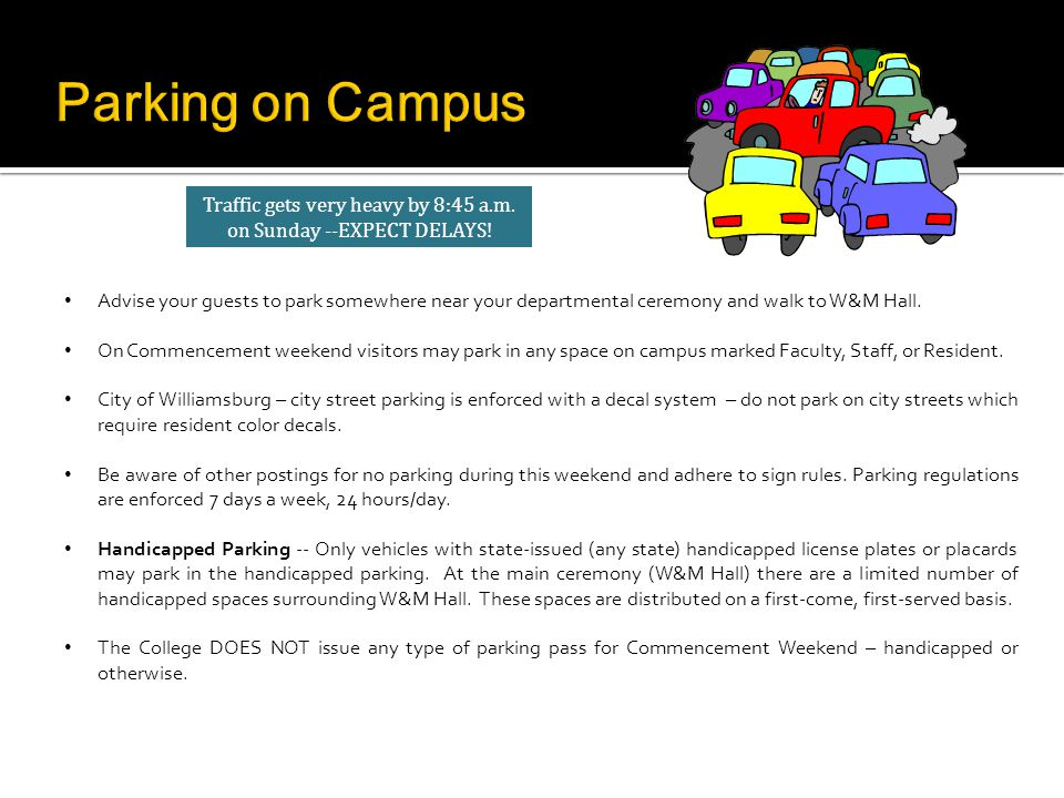 Advise your guests to park somewhere near your departmental ceremony and walk to W&M Hall.