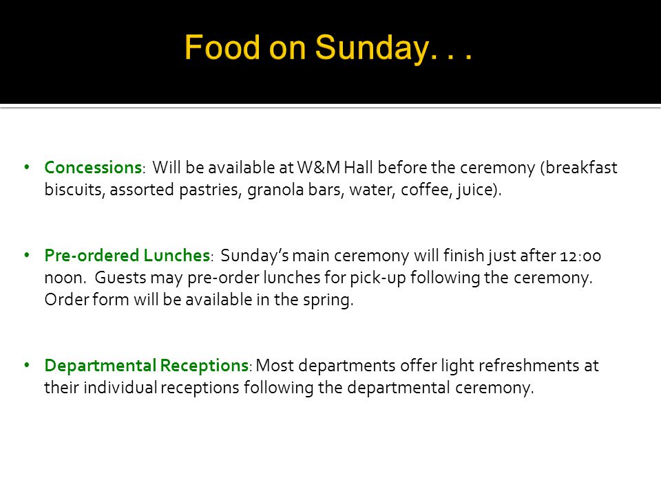 Concessions: Will be available at W&M Hall before the ceremony (breakfast biscuits, assorted pastries, granola bars, water, coffee, juice).