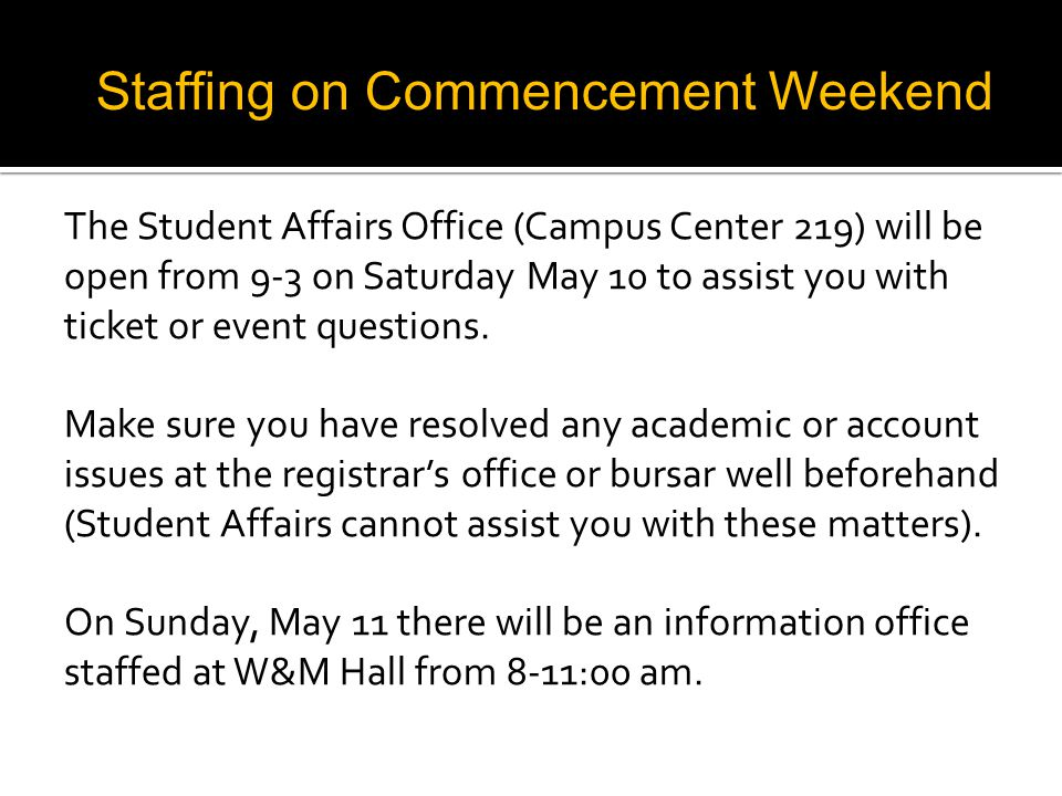 The Student Affairs Office (Campus Center 219) will be open from 9-3 on Saturday May 10 to assist you with ticket or event questions.