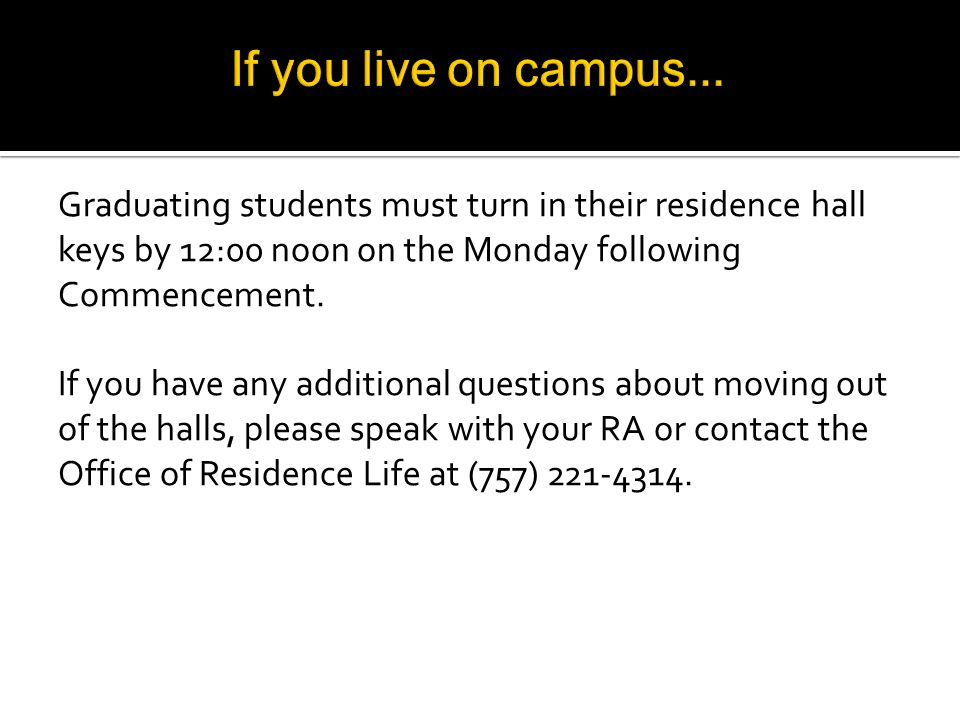 Graduating seniors must turn in their residence hall keys by 12:00 noon on the Monday following Commencement.