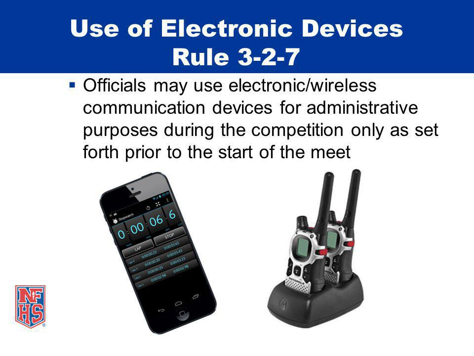 Officials may use electronic/wireless communication devices for administrative purposes during the competition only as set forth prior to the start of