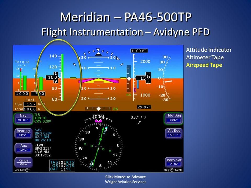 Meridian – PA46-500TP Flight Instrumentation – Avidyne PFD Attitude Indicator Altimeter Tape Airspeed Tape Click Mouse to Advance Wright Aviation Serv
