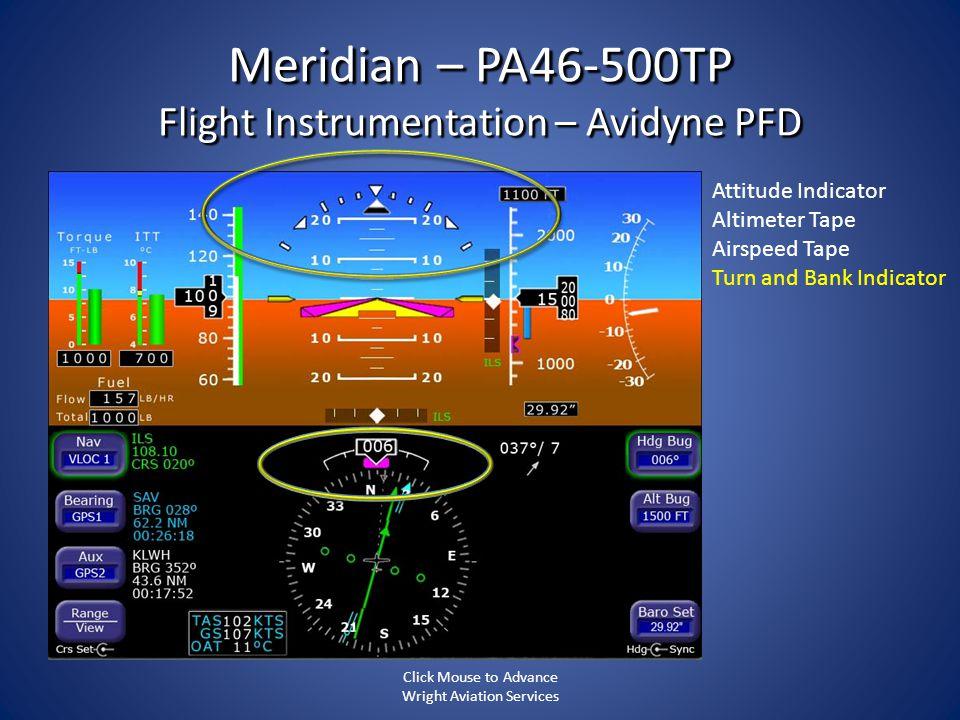 Meridian – PA46-500TP Flight Instrumentation – Avidyne PFD Attitude Indicator Altimeter Tape Airspeed Tape Turn and Bank Indicator Click Mouse to Adva