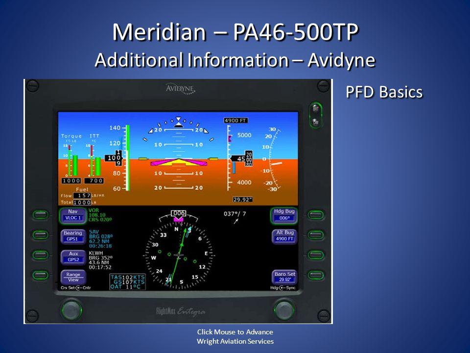 Meridian – PA46-500TP Additional Information – Avidyne PFD Basics Click Mouse to Advance Wright Aviation Services
