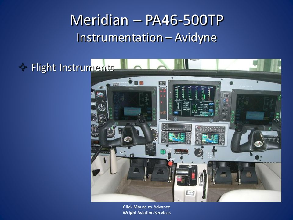 Meridian – PA46-500TP Instrumentation – Avidyne Flight Instruments Flight Instruments Click Mouse to Advance Wright Aviation Services