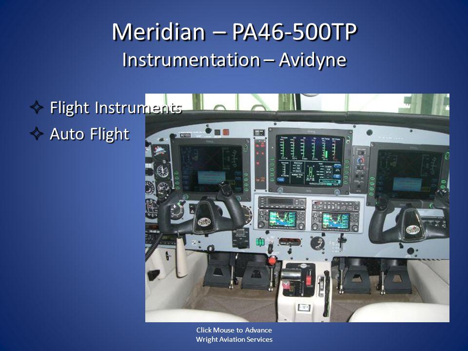 Meridian – PA46-500TP Instrumentation – Avidyne Flight Instruments Flight Instruments Auto Flight Auto Flight Click Mouse to Advance Wright Aviation S