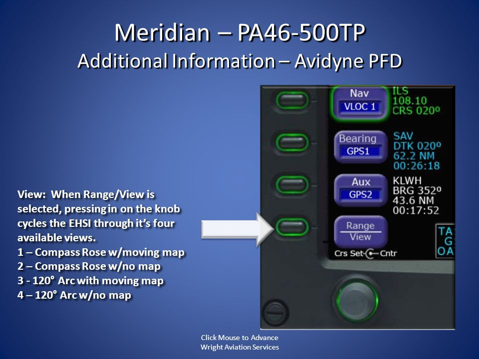 Meridian – PA46-500TP Additional Information – Avidyne PFD View: When Range/View is selected, pressing in on the knob cycles the EHSI through its four