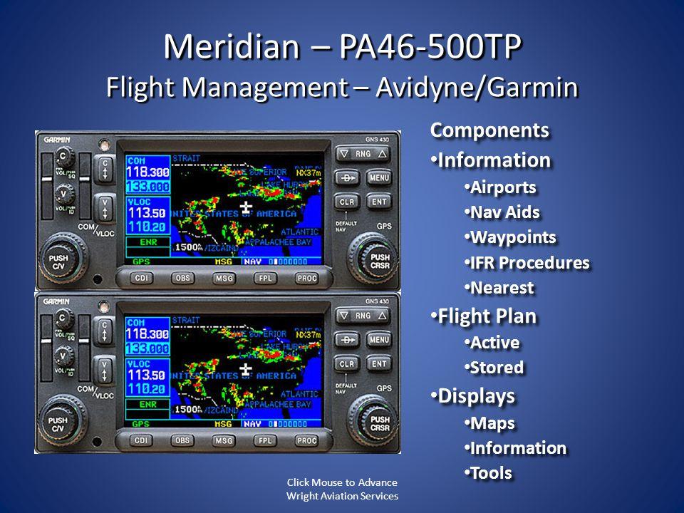 Meridian – PA46-500TP Flight Management – Avidyne/Garmin Components Information Information Airports Airports Nav Aids Nav Aids Waypoints Waypoints IF