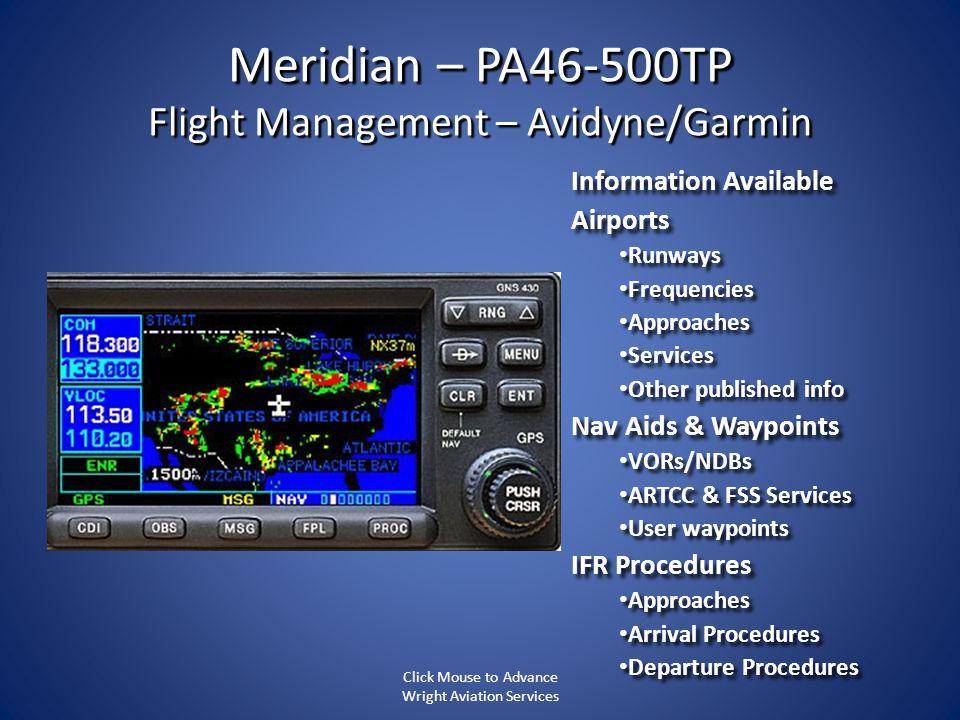 Meridian – PA46-500TP Flight Management – Avidyne/Garmin Information Available Airports Runways Runways Frequencies Frequencies Approaches Approaches