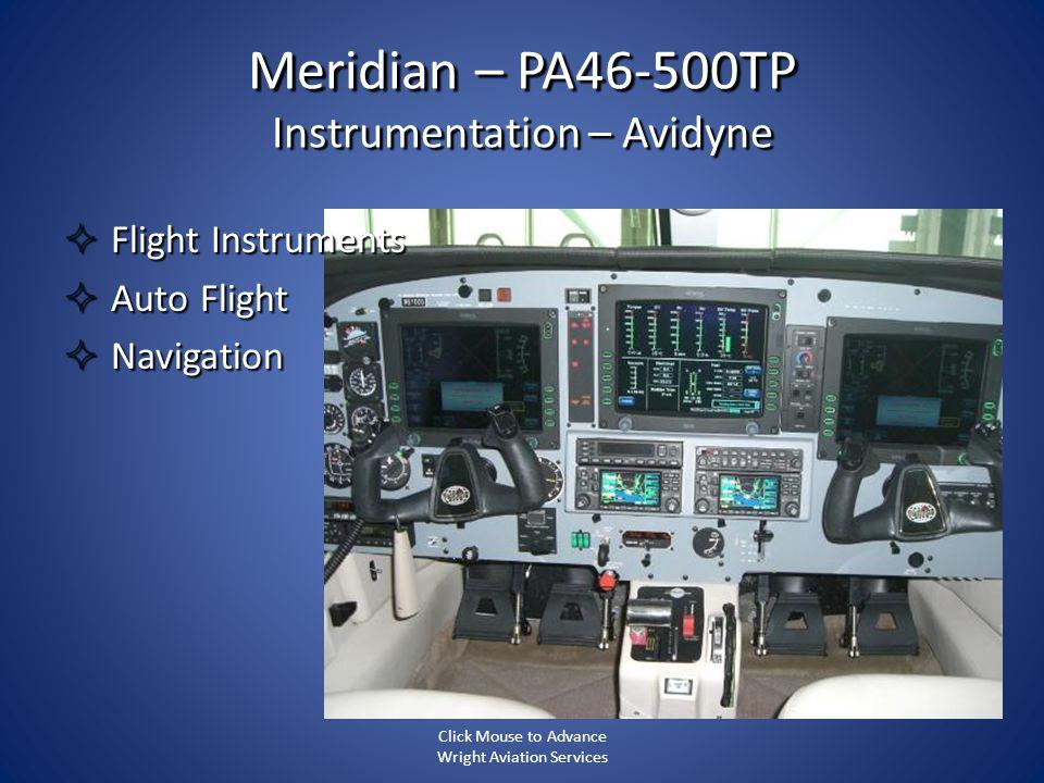 Meridian – PA46-500TP Instrumentation – Avidyne Flight Instruments Flight Instruments Auto Flight Auto Flight Navigation Navigation Click Mouse to Adv