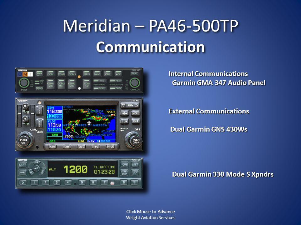Meridian – PA46-500TP Communication Internal Communications Garmin GMA 347 Audio Panel Garmin GMA 347 Audio Panel External Communications Dual Garmin