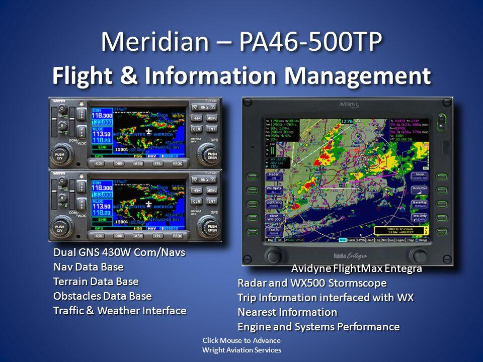 Meridian – PA46-500TP Flight & Information Management Dual GNS 430W Com/Navs Nav Data Base Terrain Data Base Obstacles Data Base Traffic & Weather Int