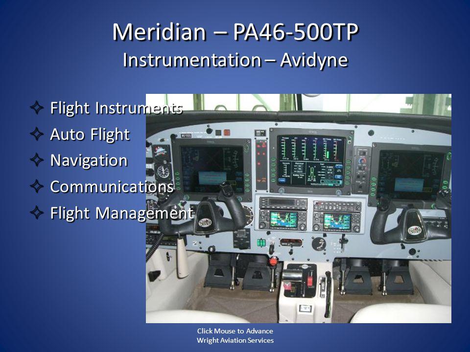 Meridian – PA46-500TP Instrumentation – Avidyne Flight Instruments Flight Instruments Auto Flight Auto Flight Navigation Navigation Communications Com