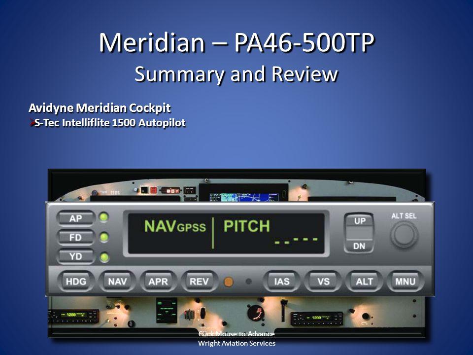 Meridian – PA46-500TP Summary and Review Avidyne Meridian Cockpit S-Tec Intelliflite 1500 Autopilot S-Tec Intelliflite 1500 Autopilot Click Mouse to A