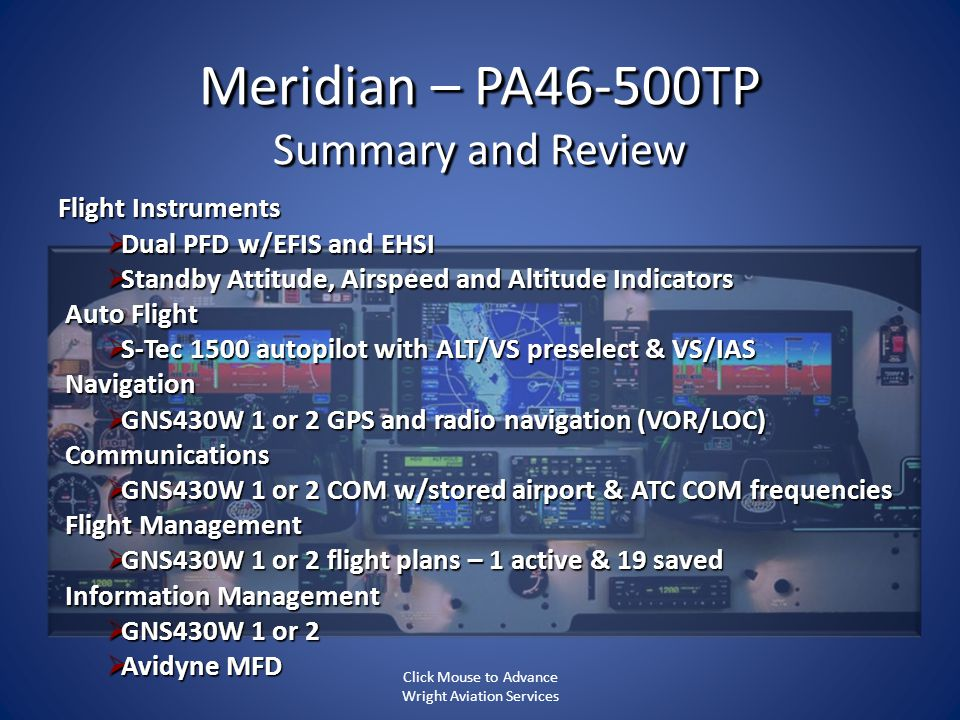 Meridian – PA46-500TP Summary and Review Flight Instruments Dual PFD w/EFIS and EHSI Dual PFD w/EFIS and EHSI Standby Attitude, Airspeed and Altitude