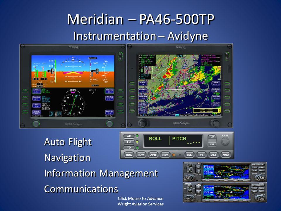 Meridian – PA46-500TP Instrumentation – Avidyne Auto Flight Navigation Information Management Communications Click Mouse to Advance Wright Aviation Se