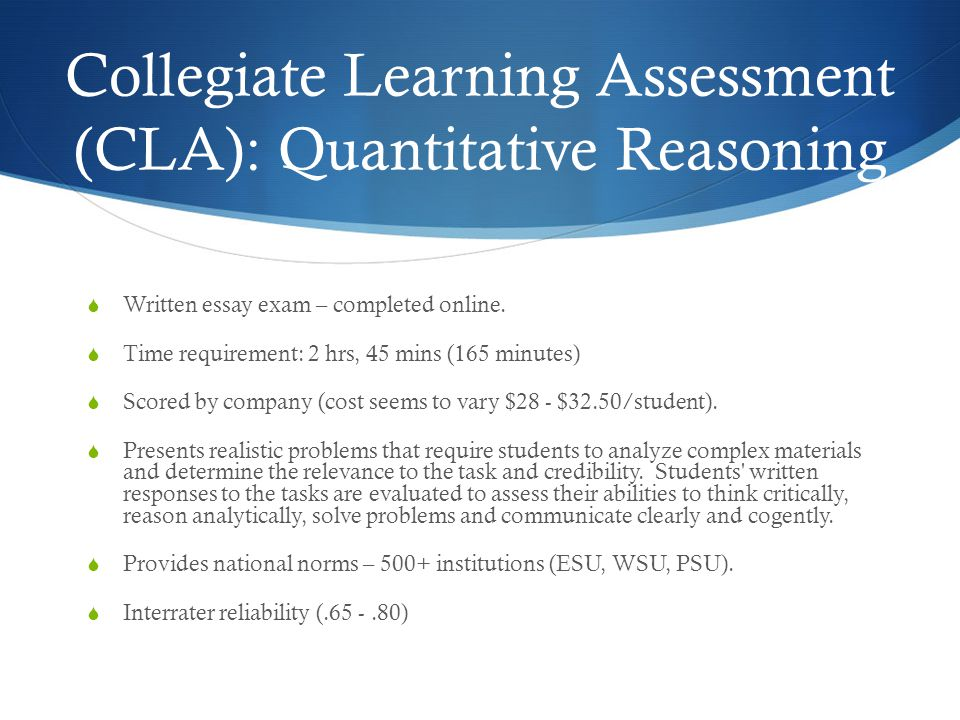 Collegiate Learning Assessment (CLA): Quantitative Reasoning Written essay exam – completed online.